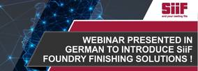 WEBINAR PRESENTED IN GERMAN TO INTRODUCE SiiF FOUNDRY FINISHING SOLUTIONS!